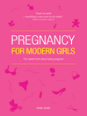 Pregnancy for Modern Girls (eBook): The Naked Truth About Being Pregnant